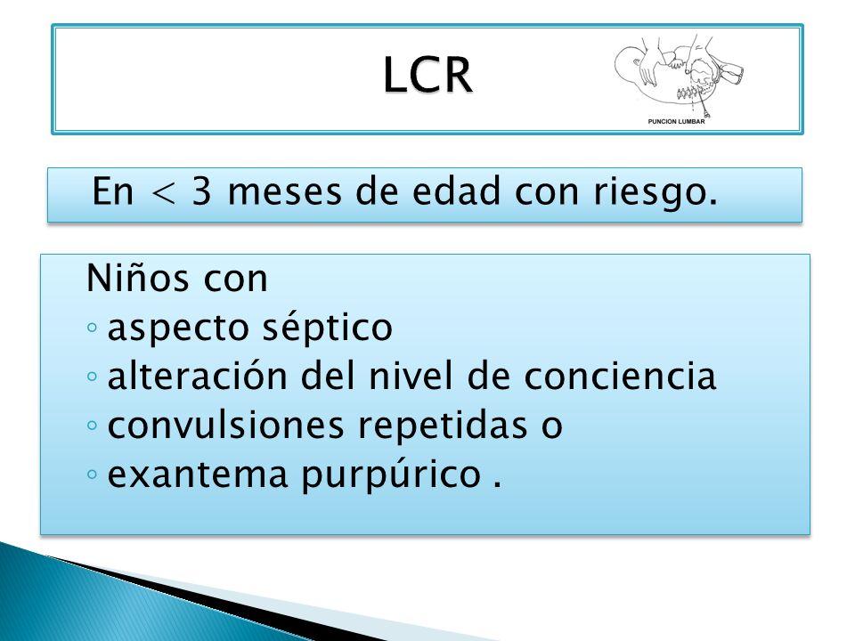 LCR En < 3 meses de edad con riesgo. Niños con aspecto séptico