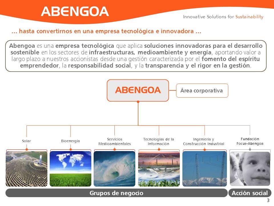 ABENGOA … hasta convertirnos en una empresa tecnológica e innovadora …