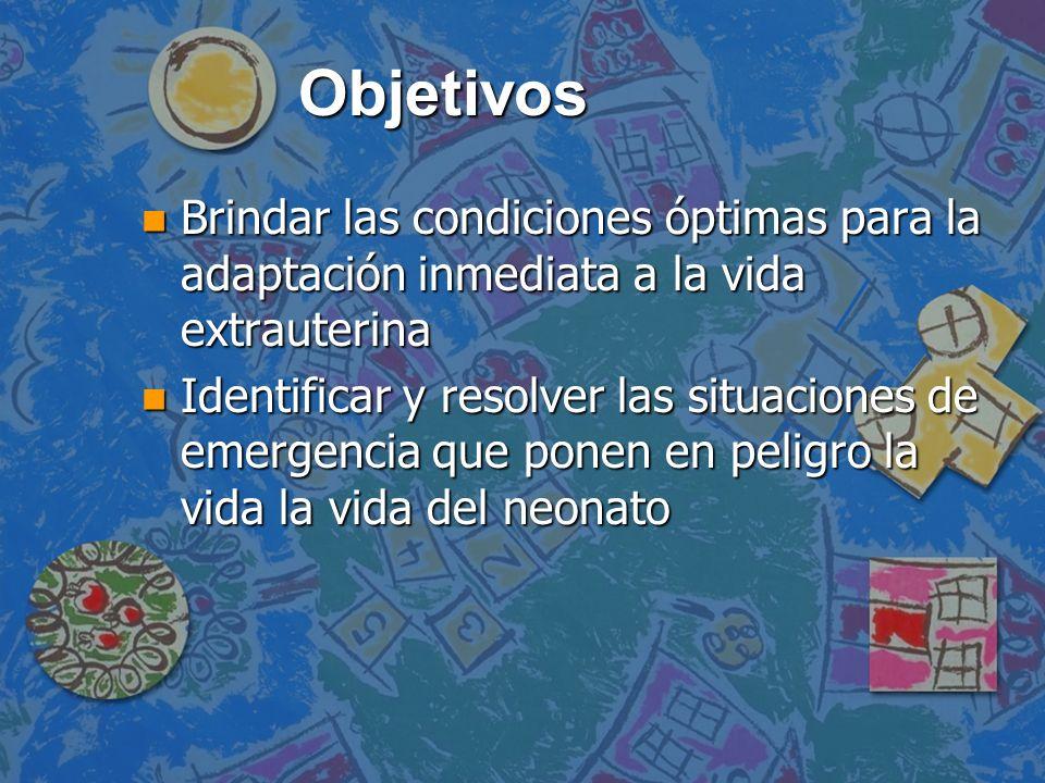 Objetivos Brindar las condiciones óptimas para la adaptación inmediata a la vida extrauterina.