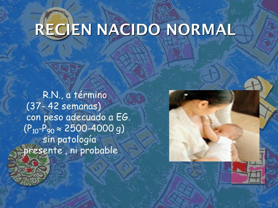 RECIEN NACIDO NORMAL R.N., a término (37- 42 semanas)