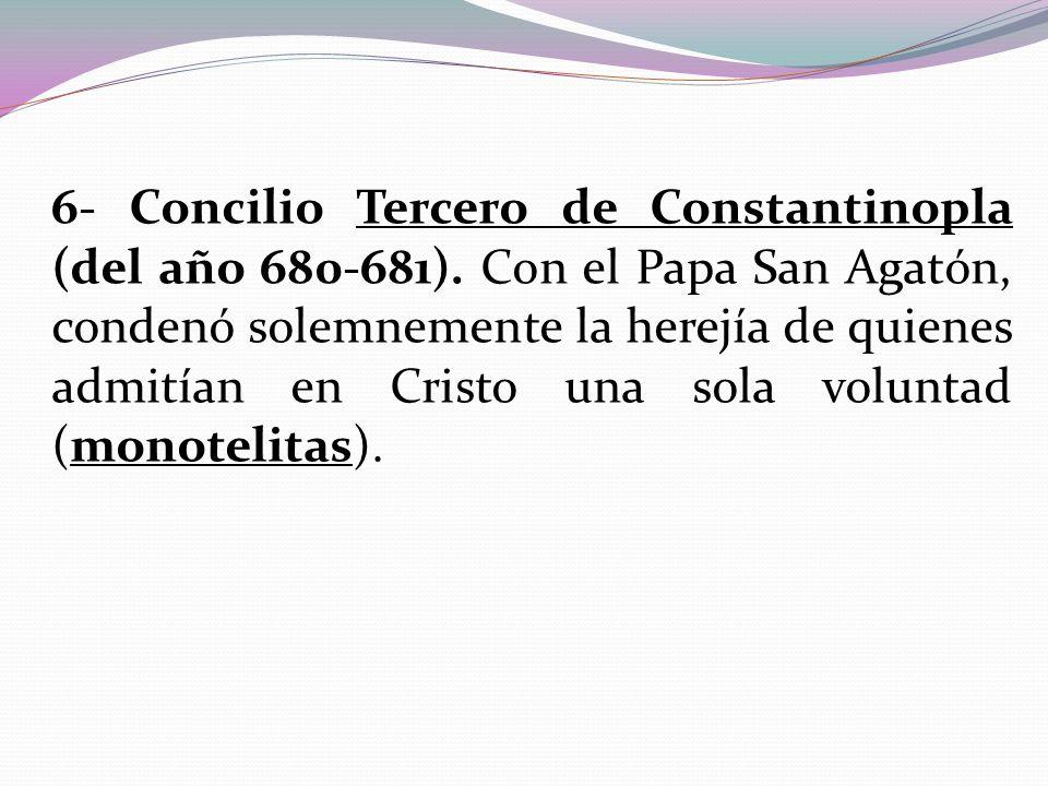 6- Concilio Tercero de Constantinopla (del año 680-681)