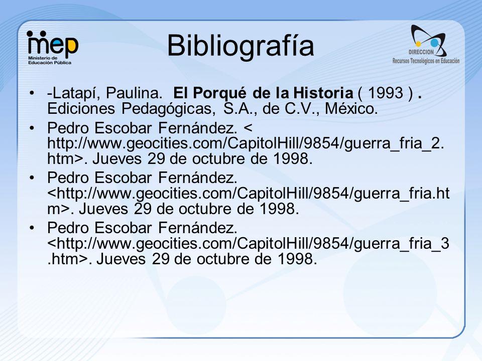 Bibliografía -Latapí, Paulina. El Porqué de la Historia ( 1993 ) . Ediciones Pedagógicas, S.A., de C.V., México.