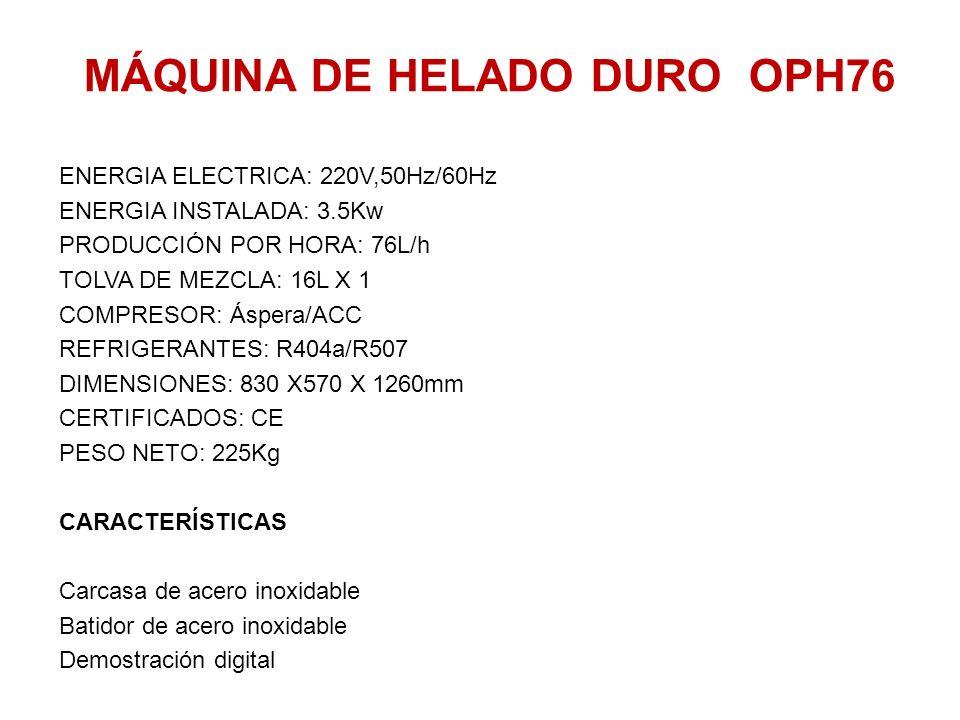 MÁQUINA DE HELADO DURO OPH76