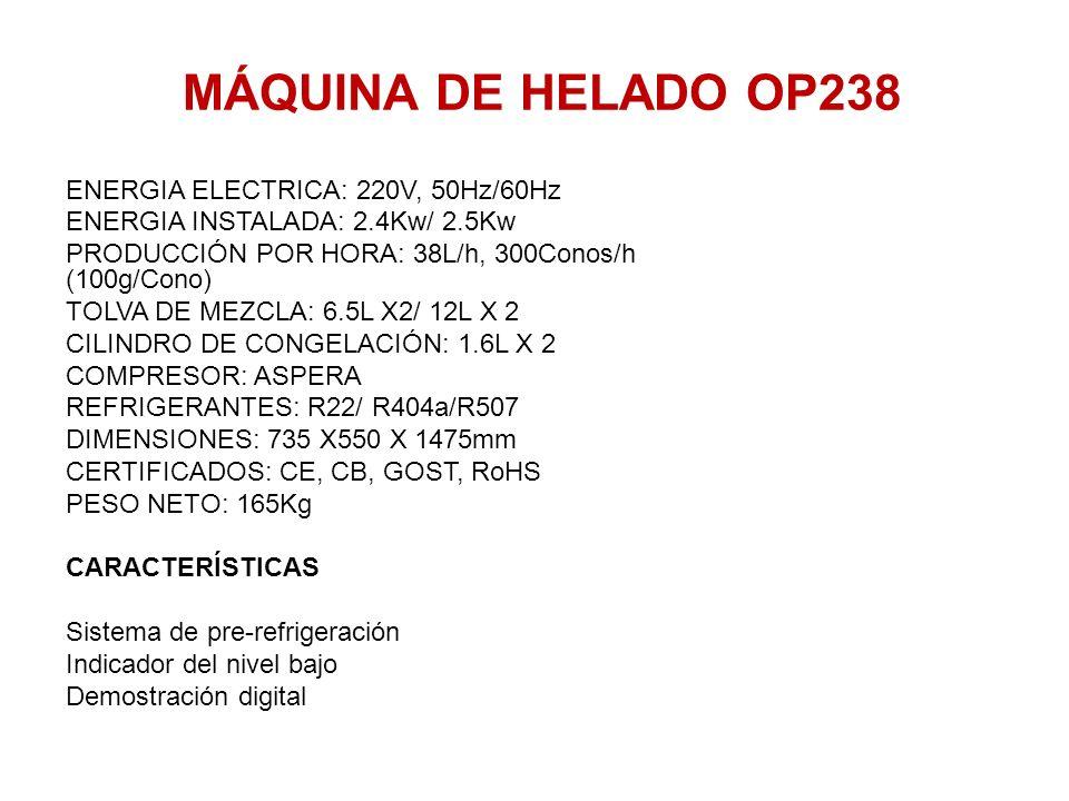 MÁQUINA DE HELADO OP238 ENERGIA ELECTRICA: 220V, 50Hz/60Hz