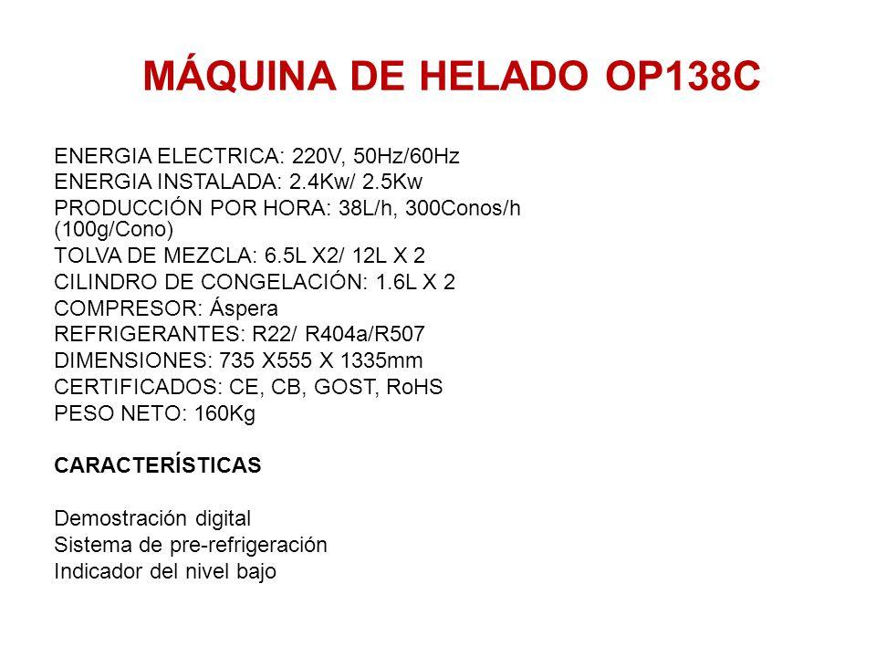 MÁQUINA DE HELADO OP138C ENERGIA ELECTRICA: 220V, 50Hz/60Hz