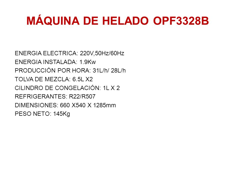 MÁQUINA DE HELADO OPF3328B ENERGIA ELECTRICA: 220V,50Hz/60Hz