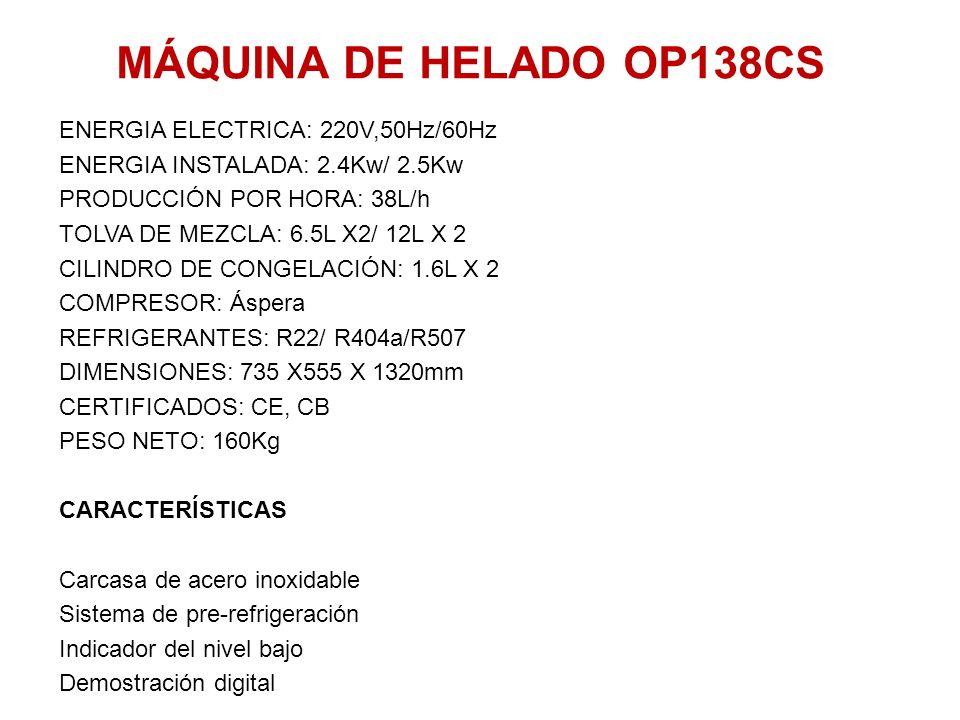 MÁQUINA DE HELADO OP138CS ENERGIA ELECTRICA: 220V,50Hz/60Hz