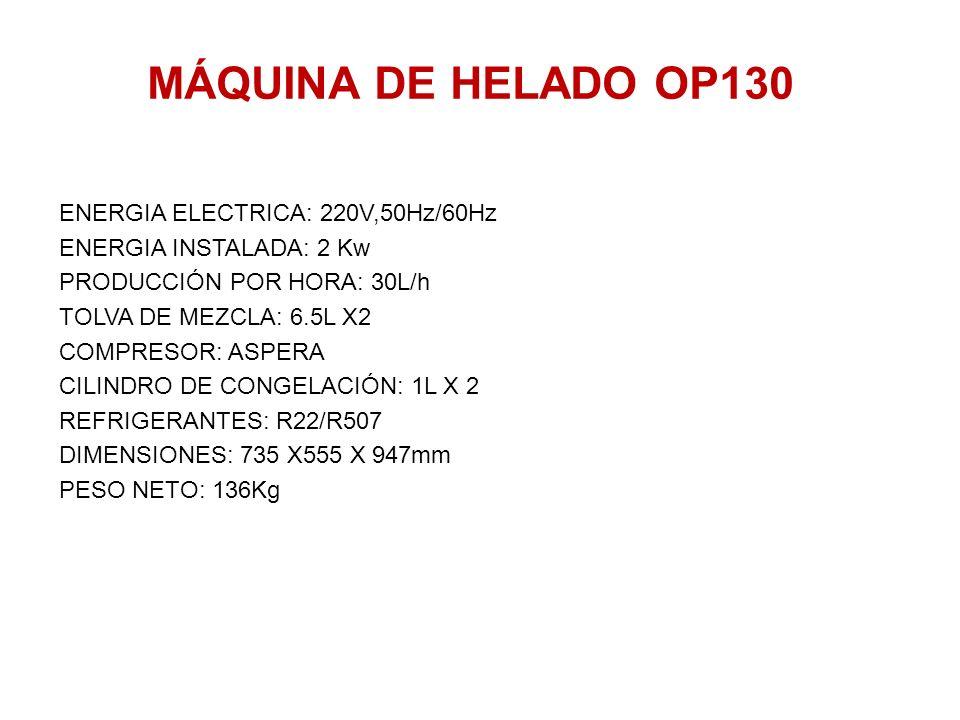 MÁQUINA DE HELADO OP130 ENERGIA ELECTRICA: 220V,50Hz/60Hz