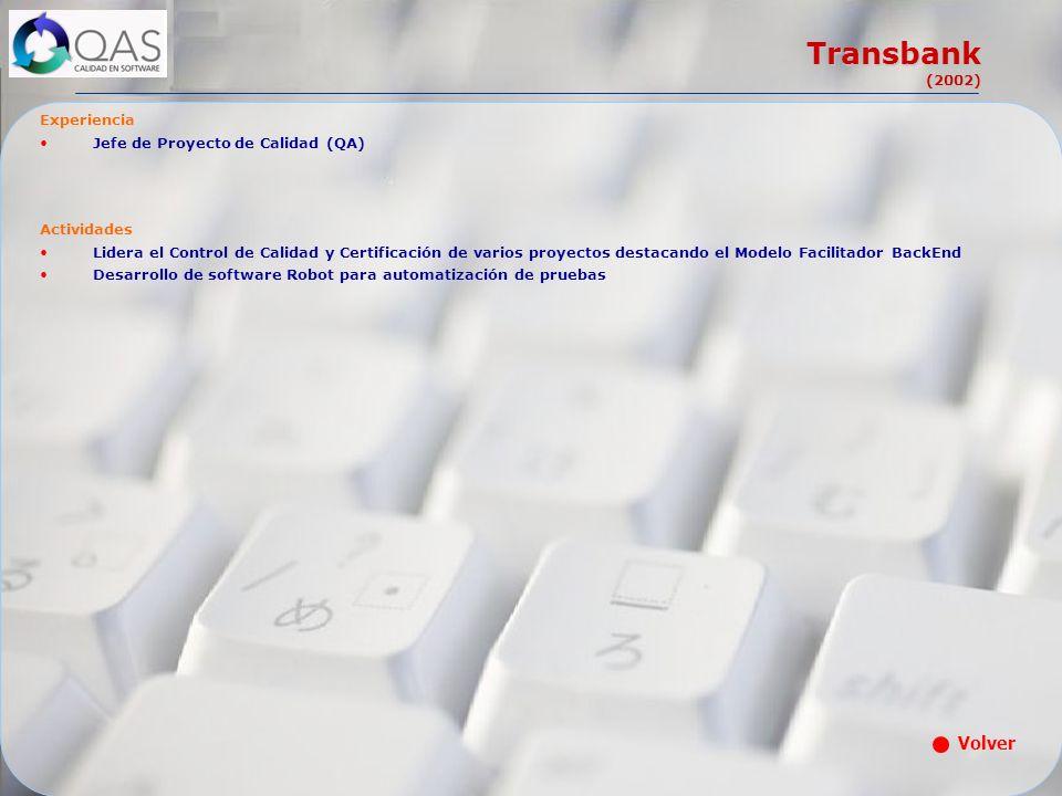 Transbank (2002) Volver Experiencia Jefe de Proyecto de Calidad (QA)