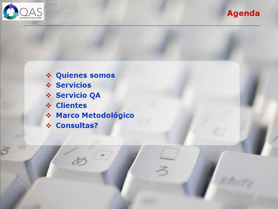 Agenda Quienes somos Servicios Servicio QA Clientes Marco Metodológico