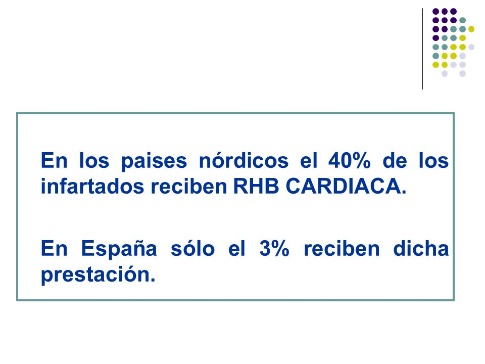 En los paises nórdicos el 40% de los infartados reciben RHB CARDIACA.