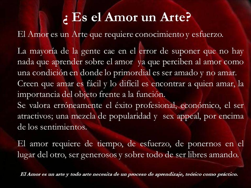 ¿ Es el Amor un Arte El Amor es un Arte que requiere conocimiento y esfuerzo.
