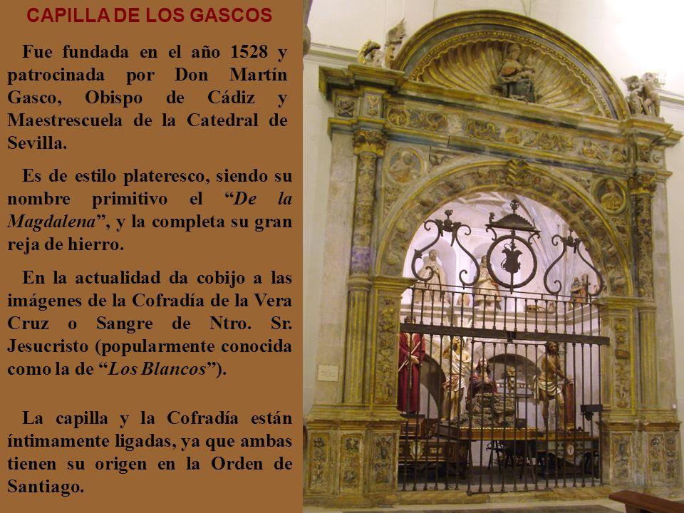 CAPILLA DE LOS GASCOS Fue fundada en el año 1528 y patrocinada por Don Martín Gasco, Obispo de Cádiz y Maestrescuela de la Catedral de Sevilla.