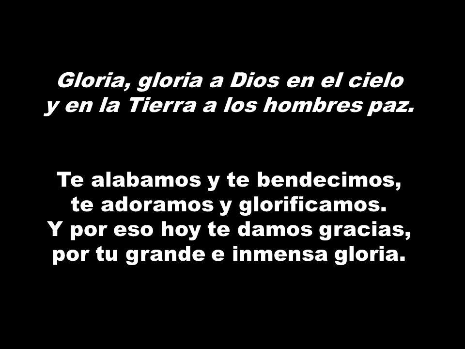 Gloria, gloria a Dios en el cielo y en la Tierra a los hombres paz.