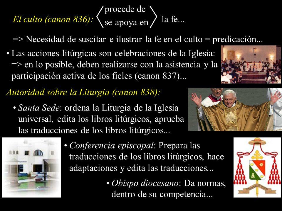 procede de El culto (canon 836): la fe... se apoya en. => Necesidad de suscitar e ilustrar la fe en el culto = predicación...