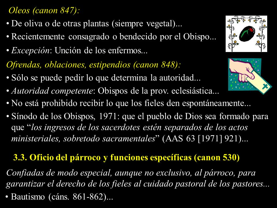 Oleos (canon 847): De oliva o de otras plantas (siempre vegetal)... Recientemente consagrado o bendecido por el Obispo...