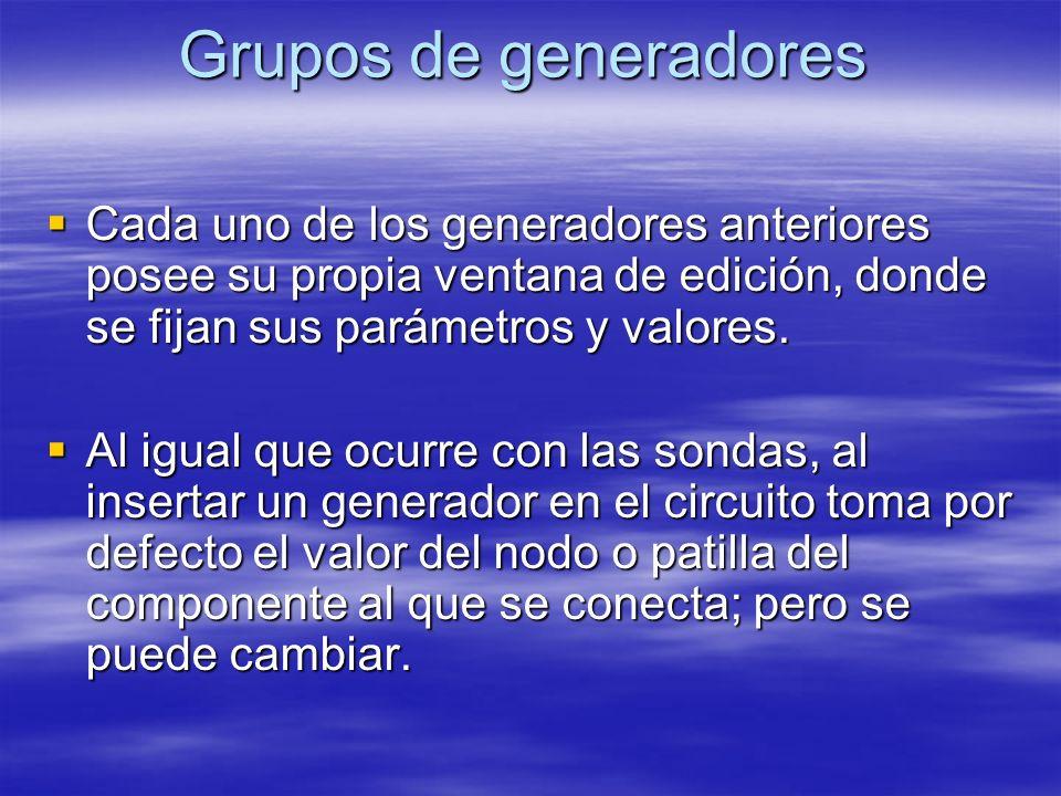 Grupos de generadores Cada uno de los generadores anteriores posee su propia ventana de edición, donde se fijan sus parámetros y valores.