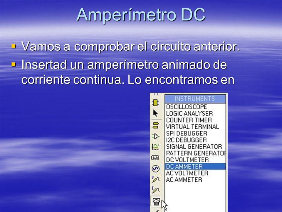Amperímetro DC Vamos a comprobar el circuito anterior.