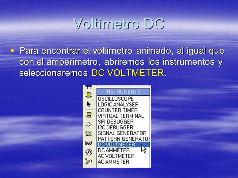 Voltímetro DC Para encontrar el voltímetro animado, al igual que con el amperímetro, abriremos los instrumentos y seleccionaremos DC VOLTMETER.