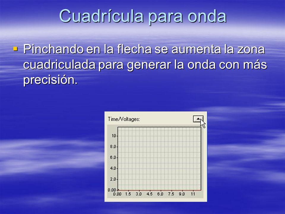 Cuadrícula para onda Pinchando en la flecha se aumenta la zona cuadriculada para generar la onda con más precisión.