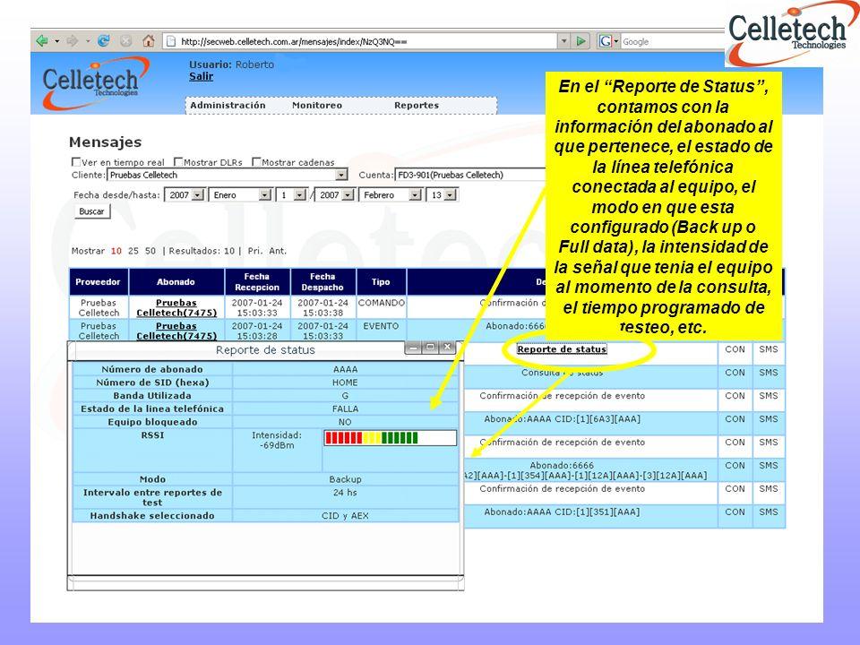 En el Reporte de Status , contamos con la información del abonado al que pertenece, el estado de la línea telefónica conectada al equipo, el modo en que esta configurado (Back up o Full data), la intensidad de la señal que tenia el equipo al momento de la consulta, el tiempo programado de testeo, etc.