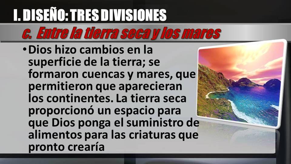 I. DISEÑO: TRES DIVISIONES c. Entre la tierra seca y los mares