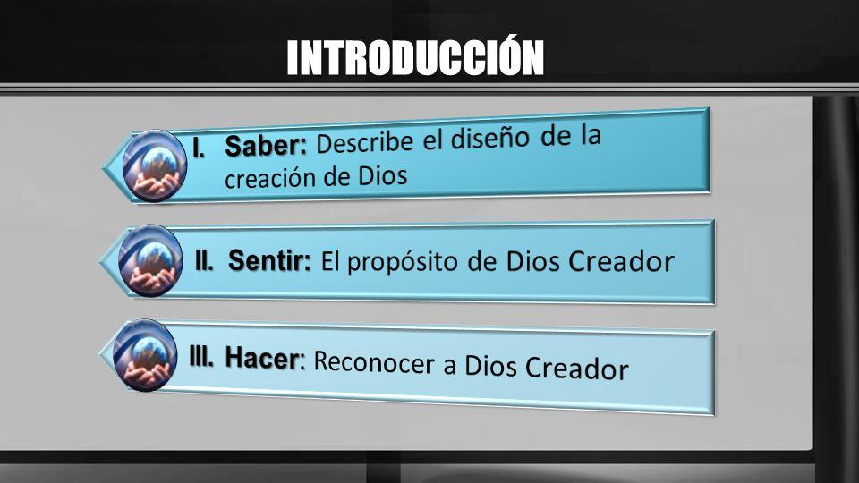 INTRODUCCIÓN I. Saber: Describe el diseño de la creación de Dios