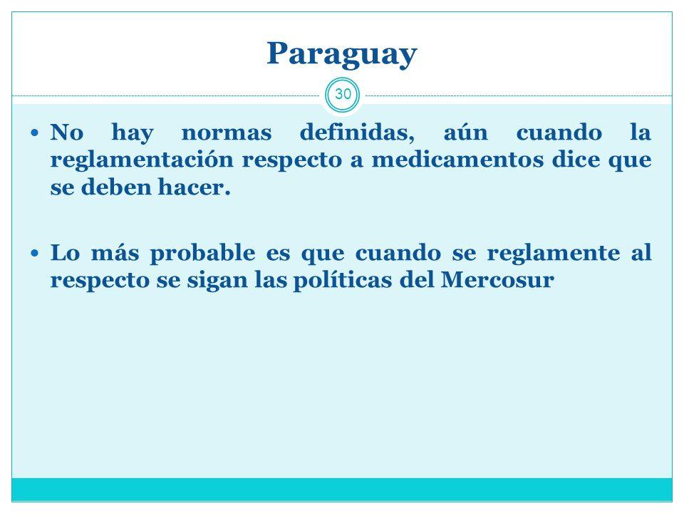 Paraguay No hay normas definidas, aún cuando la reglamentación respecto a medicamentos dice que se deben hacer.