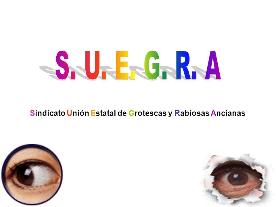 S. U. E. G. R. A Sindicato Unión Estatal de Grotescas y Rabiosas Ancianas