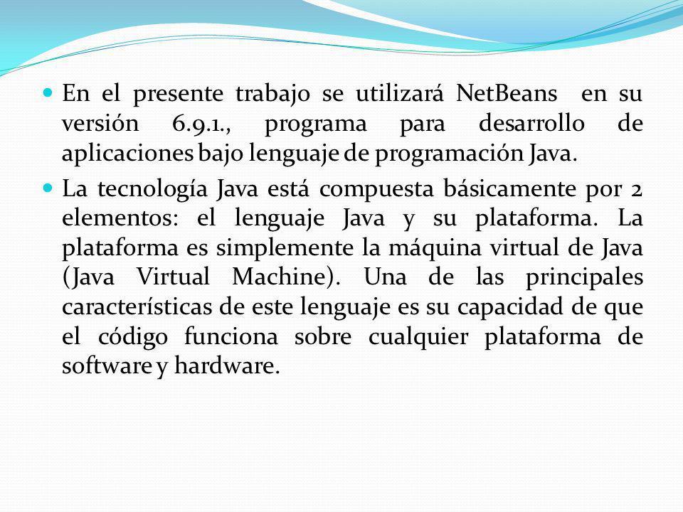 En el presente trabajo se utilizará NetBeans en su versión 6. 9. 1