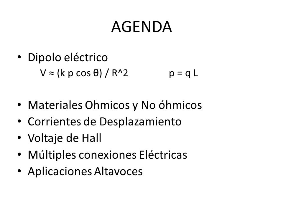 AGENDA Dipolo eléctrico Materiales Ohmicos y No óhmicos