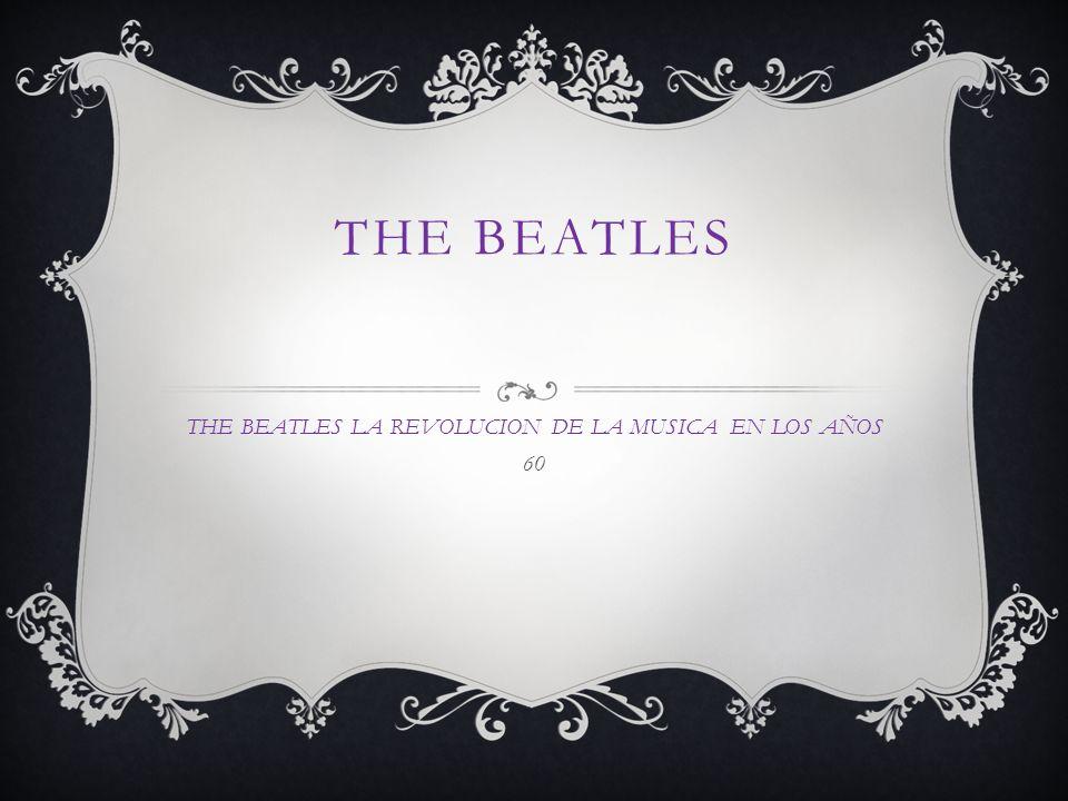 THE BEATLES LA REVOLUCION DE LA MUSICA EN LOS AÑOS 60