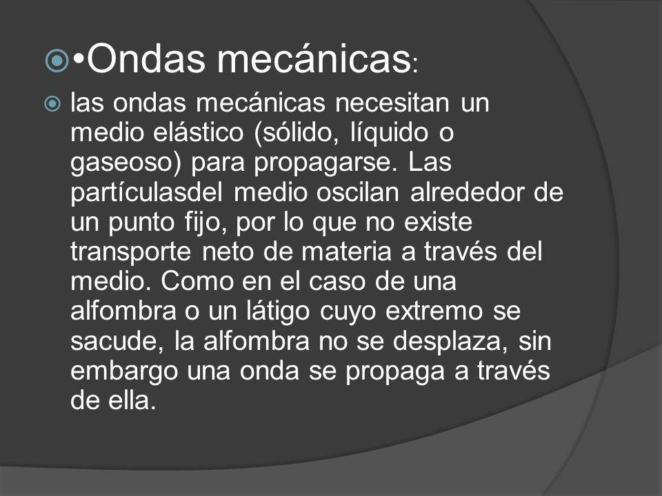•Ondas mecánicas: