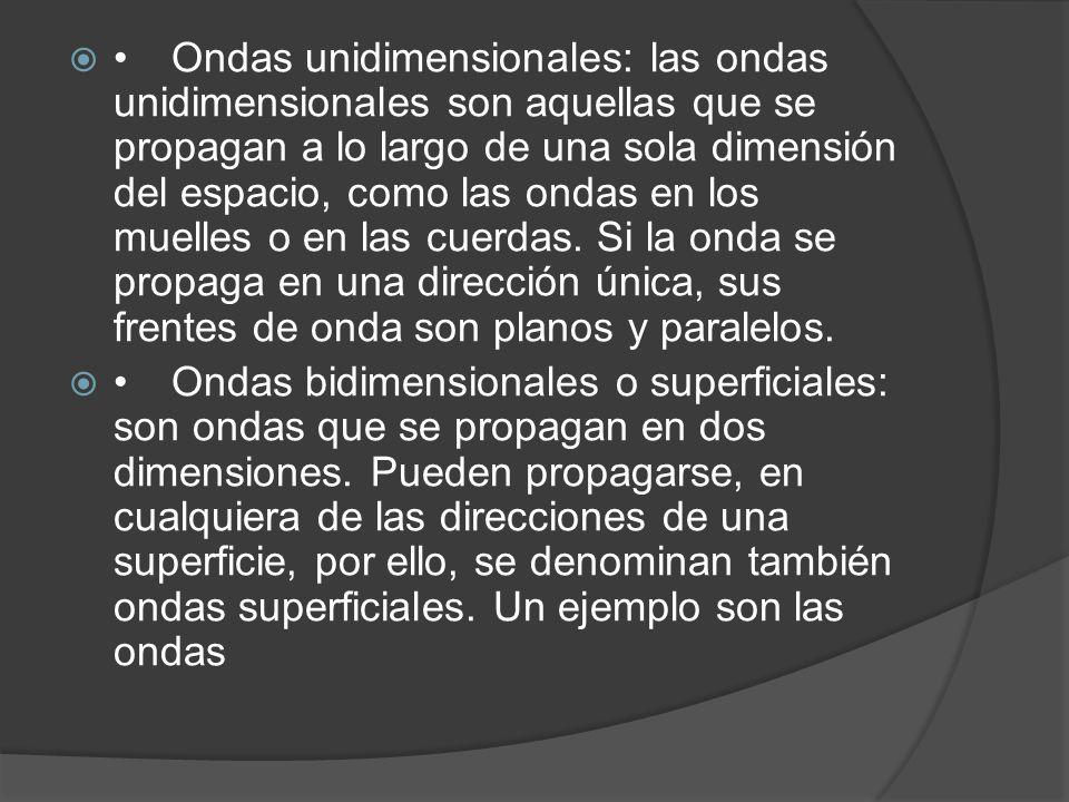 • Ondas unidimensionales: las ondas unidimensionales son aquellas que se propagan a lo largo de una sola dimensión del espacio, como las ondas en los muelles o en las cuerdas. Si la onda se propaga en una dirección única, sus frentes de onda son planos y paralelos.