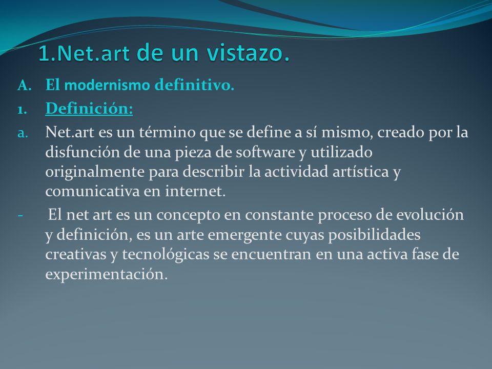 1.Net.art de un vistazo. El modernismo definitivo. Definición: