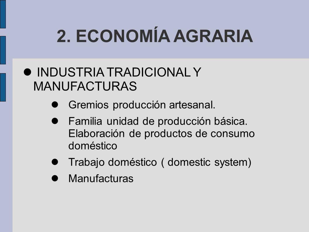 2. ECONOMÍA AGRARIA INDUSTRIA TRADICIONAL Y MANUFACTURAS