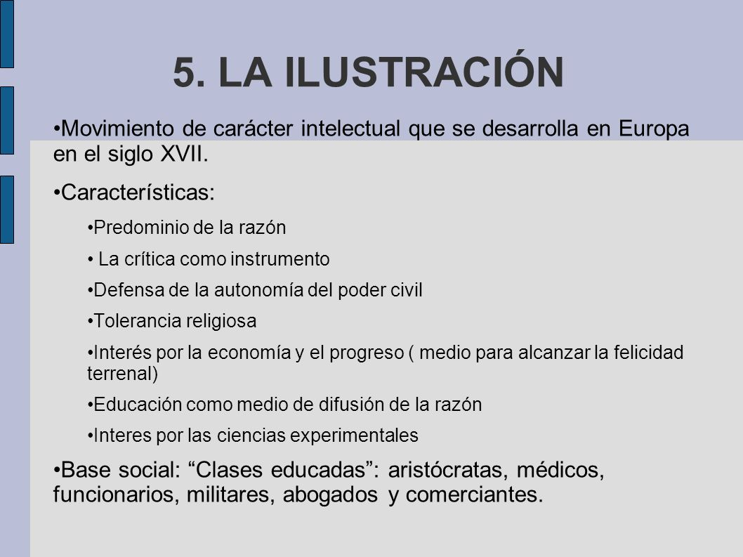 5. LA ILUSTRACIÓN Movimiento de carácter intelectual que se desarrolla en Europa en el siglo XVII.