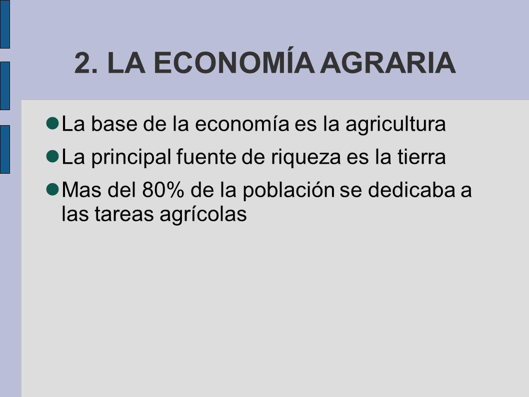 2. LA ECONOMÍA AGRARIA La base de la economía es la agricultura