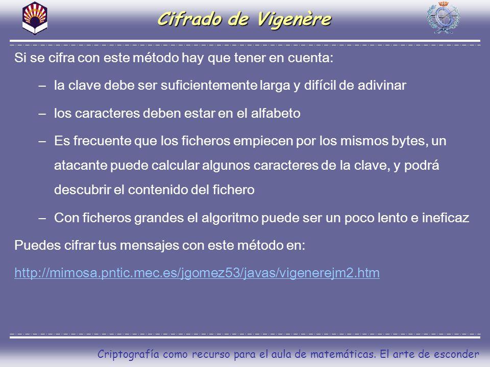 Cifrado de Vigenère Si se cifra con este método hay que tener en cuenta: la clave debe ser suficientemente larga y difícil de adivinar.