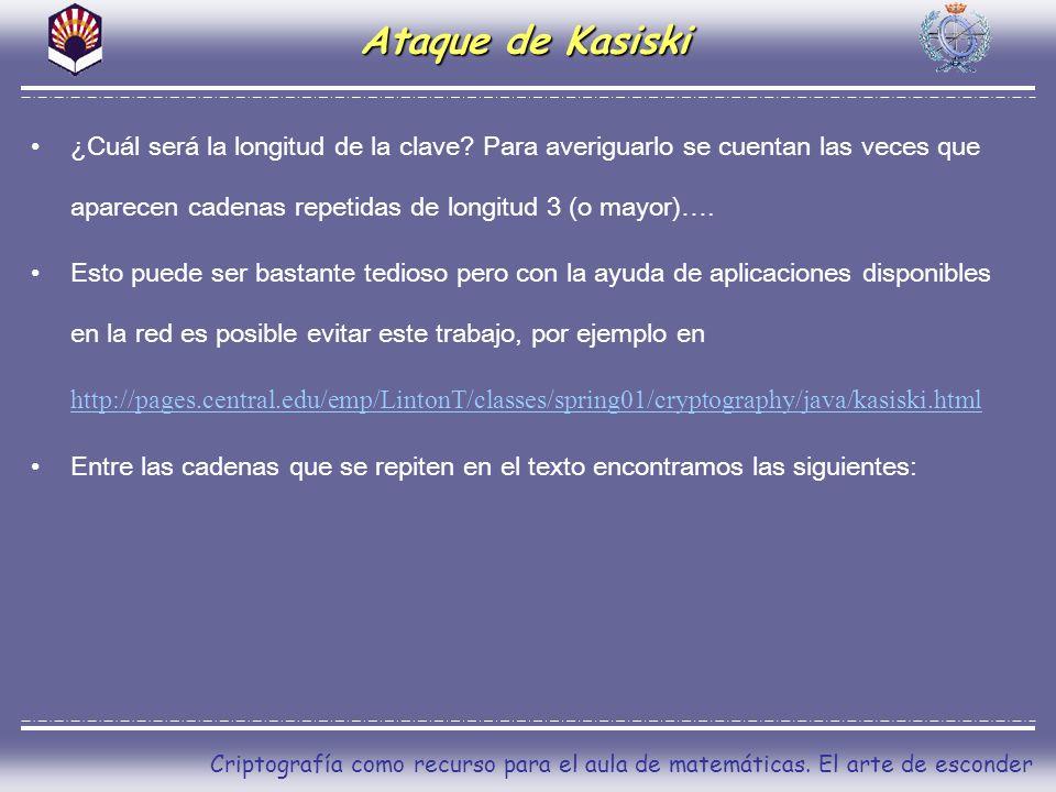 Ataque de Kasiski ¿Cuál será la longitud de la clave Para averiguarlo se cuentan las veces que aparecen cadenas repetidas de longitud 3 (o mayor)….