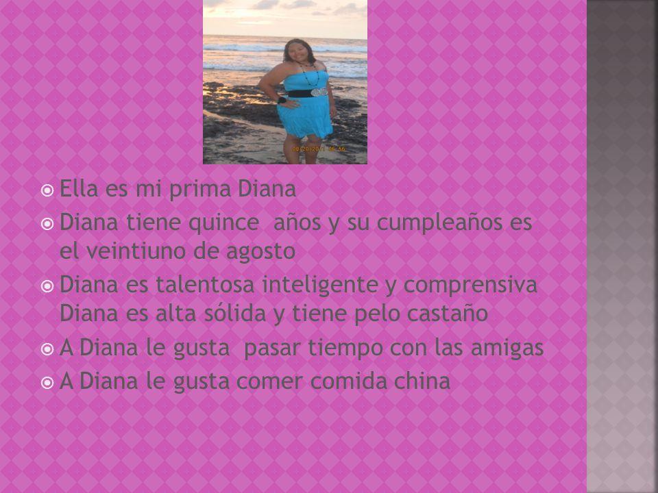 Ella es mi prima Diana Diana tiene quince años y su cumpleaños es el veintiuno de agosto.