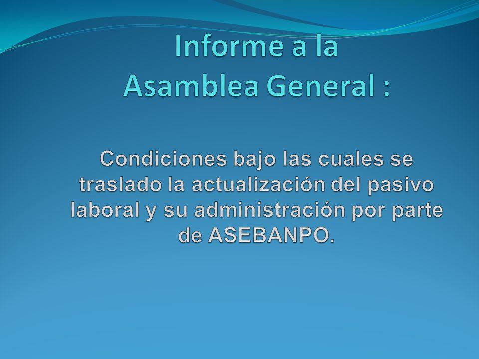Informe a la Asamblea General : Condiciones bajo las cuales se traslado la actualización del pasivo laboral y su administración por parte de ASEBANPO.