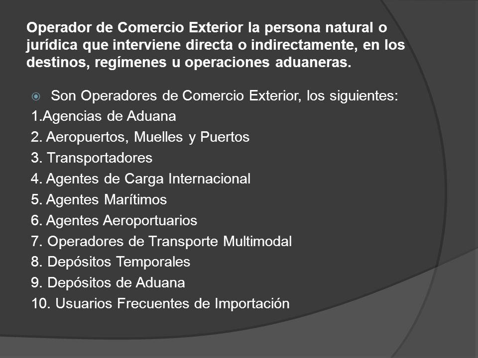 Operador de Comercio Exterior la persona natural o jurídica que interviene directa o indirectamente, en los destinos, regímenes u operaciones aduaneras.