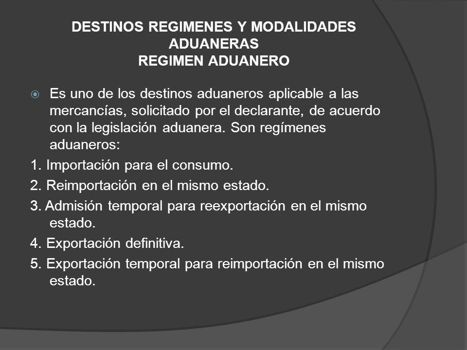 DESTINOS REGIMENES Y MODALIDADES ADUANERAS REGIMEN ADUANERO