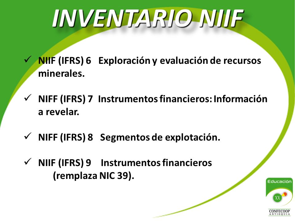 INVENTARIO NIIF NIIF (IFRS) 6 Exploración y evaluación de recursos minerales. NIFF (IFRS) 7 Instrumentos financieros: Información a revelar.