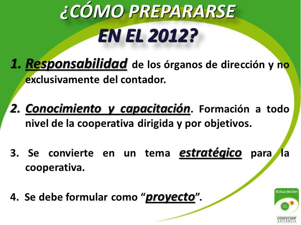 ¿CÓMO PREPARARSE EN EL 2012 Responsabilidad de los órganos de dirección y no exclusivamente del contador.