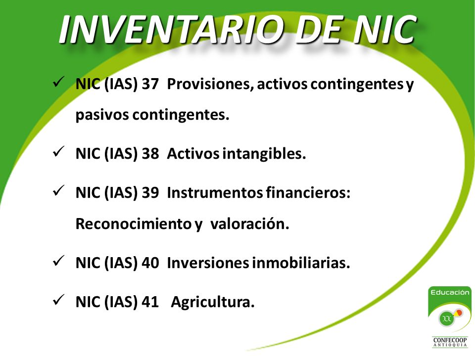 INVENTARIO DE NIC NIC (IAS) 37 Provisiones, activos contingentes y pasivos contingentes. NIC (IAS) 38 Activos intangibles.