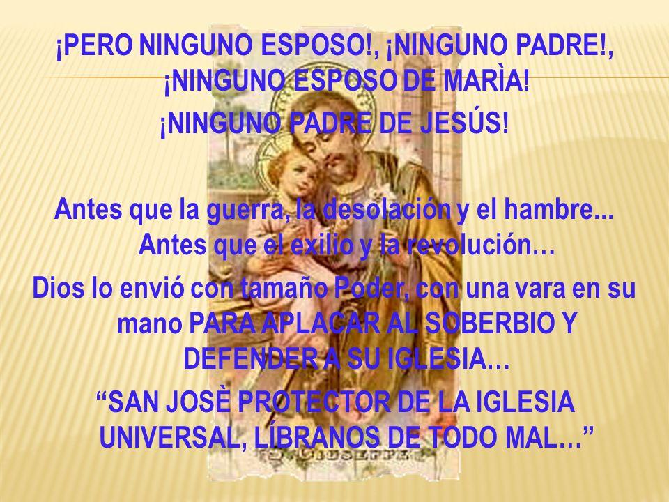 ¡PERO NINGUNO ESPOSO. , ¡NINGUNO PADRE. , ¡NINGUNO ESPOSO DE MARÌA