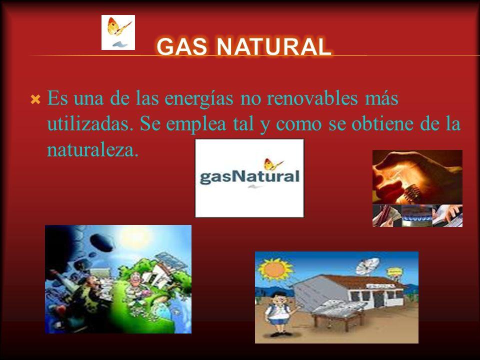 GAS NATURAL Es una de las energías no renovables más utilizadas.