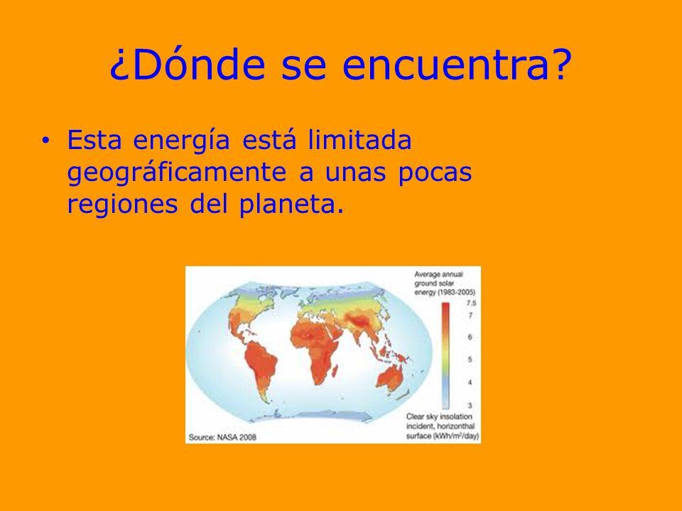¿Dónde se encuentra Esta energía está limitada geográficamente a unas pocas regiones del planeta.